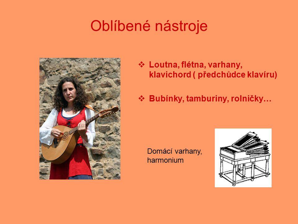 Oblíbené nástroje Loutna, flétna, varhany, klavichord ( předchůdce klavíru) Bubínky, tamburiny, rolničky…