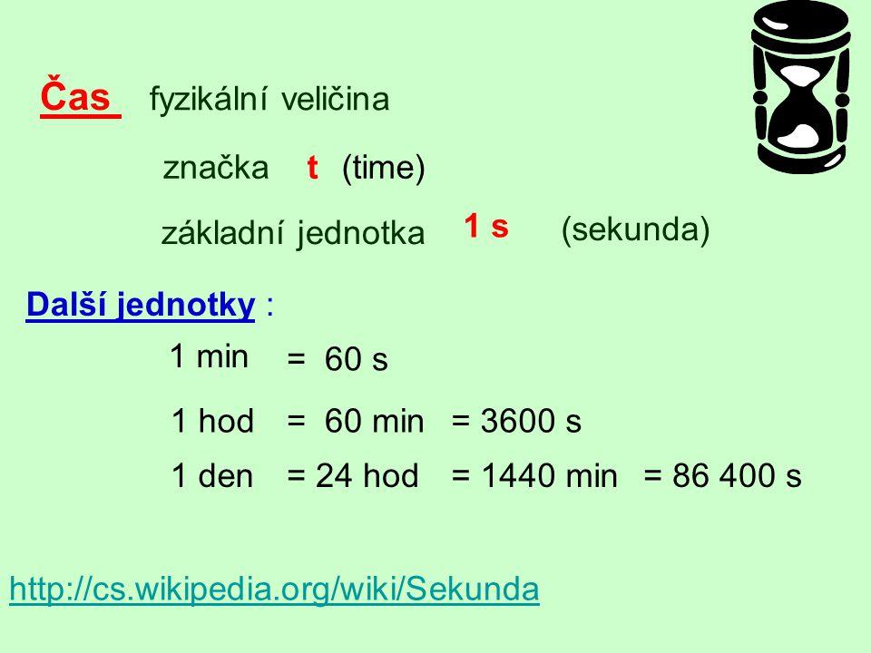 Čas fyzikální veličina značka t (time) 1 s základní jednotka (sekunda)