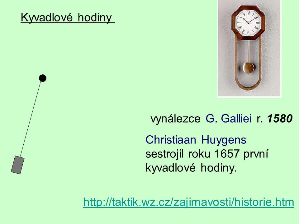 Kyvadlové hodiny vynálezce G. Galliei r. 1580. Christiaan Huygens sestrojil roku 1657 první. kyvadlové hodiny.