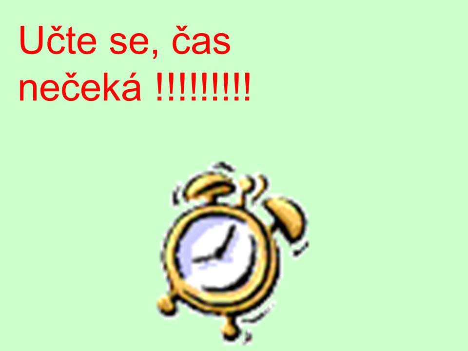 Učte se, čas nečeká !!!!!!!!!