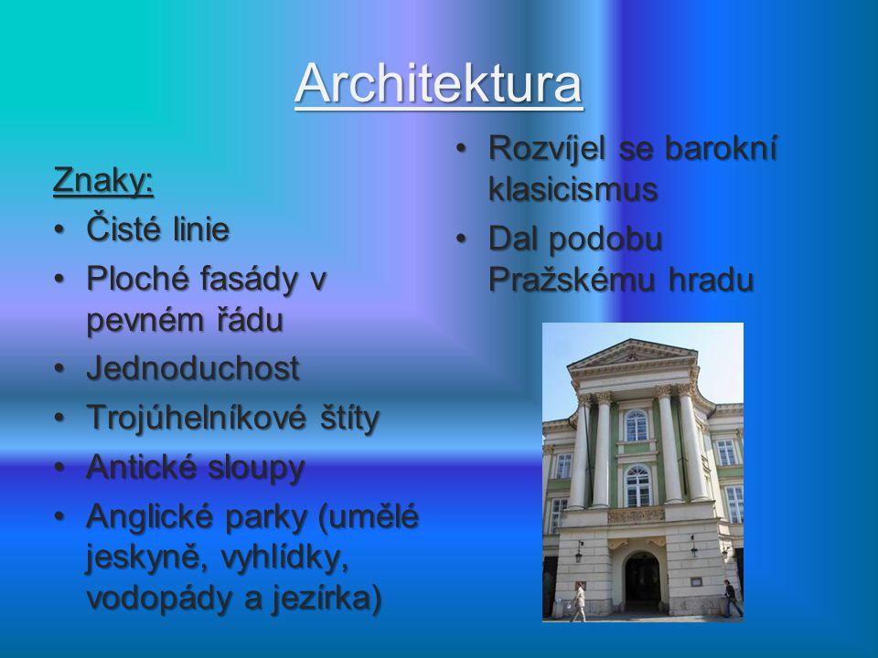 Architektura Rozvíjel se barokní klasicismus Znaky: