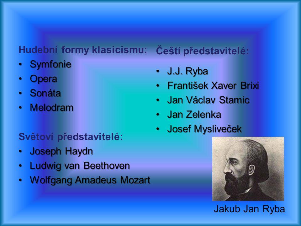 Čeští představitelé: Hudební formy klasicismu: Symfonie. Opera. Sonáta. Melodram. Světoví představitelé: