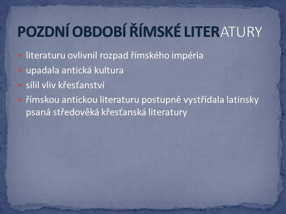 POZDNÍ OBDOBÍ ŘÍMSKÉ LITERATURY