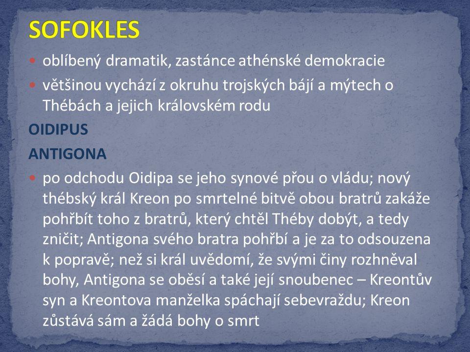 SOFOKLES oblíbený dramatik, zastánce athénské demokracie