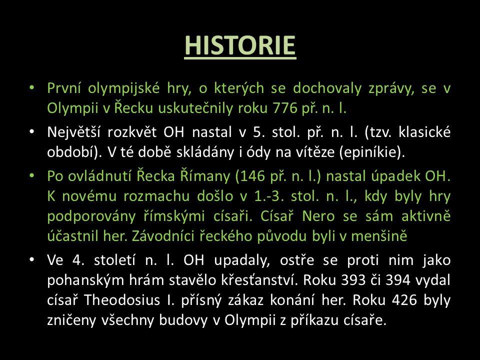 HISTORIE První olympijské hry, o kterých se dochovaly zprávy, se v Olympii v Řecku uskutečnily roku 776 př. n. l.