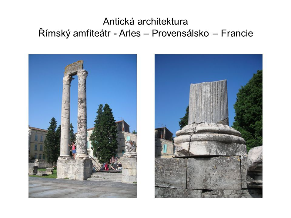 Antická architektura Římský amfiteátr - Arles – Provensálsko – Francie