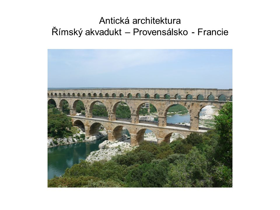 Antická architektura Římský akvadukt – Provensálsko - Francie