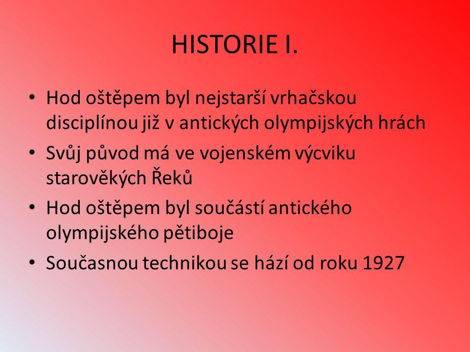 HISTORIE I. Hod oštěpem byl nejstarší vrhačskou disciplínou již v antických olympijských hrách. Svůj původ má ve vojenském výcviku starověkých Řeků.