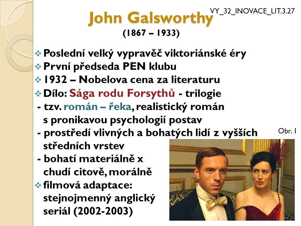 John Galsworthy (1867 – 1933) Poslední velký vypravěč viktoriánské éry
