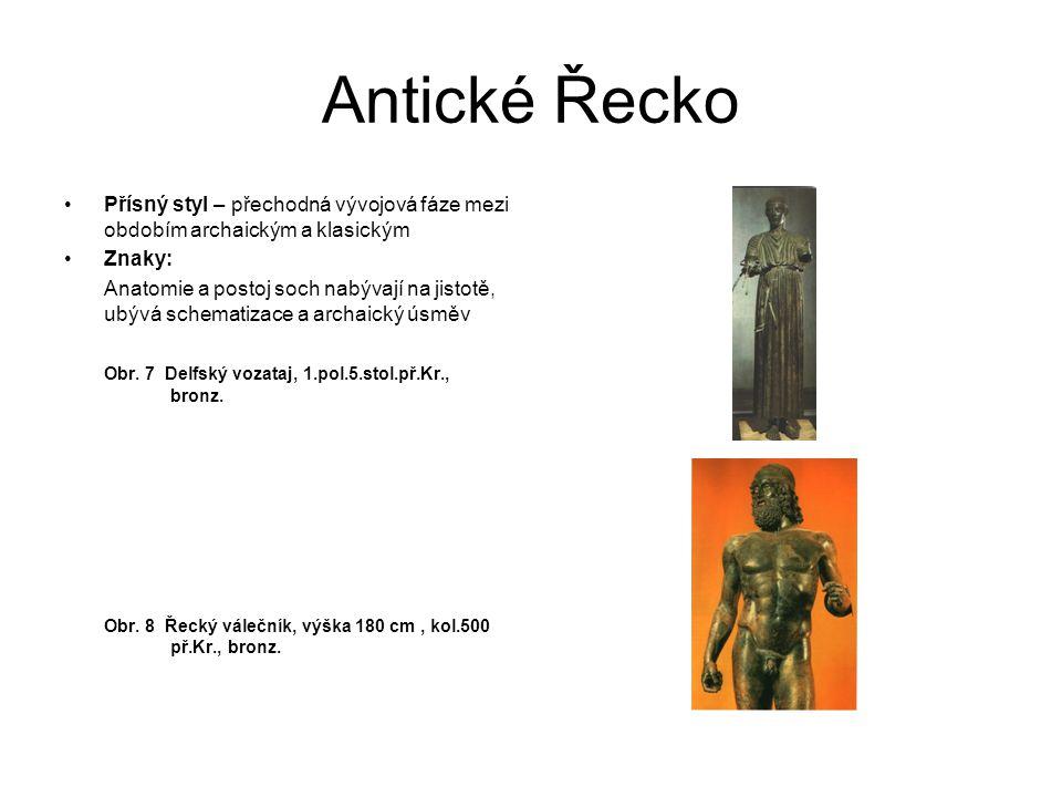 Antické Řecko Přísný styl – přechodná vývojová fáze mezi obdobím archaickým a klasickým. Znaky: