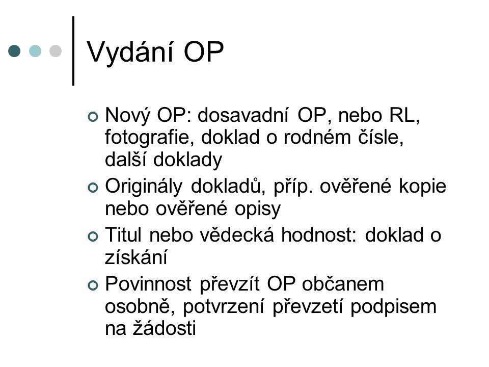 Vydání OP Nový OP: dosavadní OP, nebo RL, fotografie, doklad o rodném čísle, další doklady.