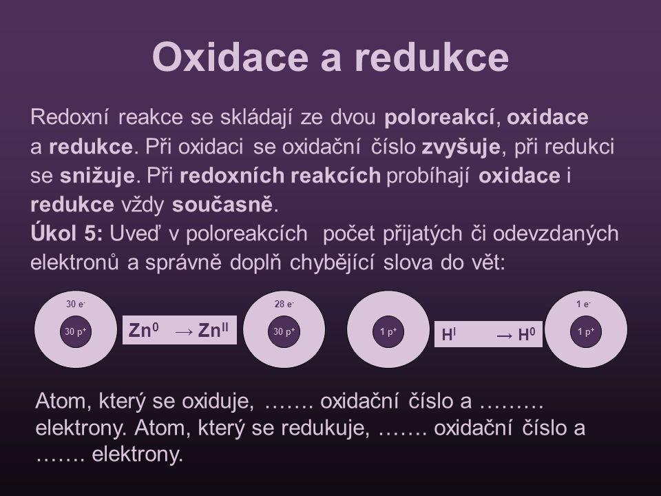 Oxidace a redukce Redoxní reakce se skládají ze dvou poloreakcí, oxidace. a redukce. Při oxidaci se oxidační číslo zvyšuje, při redukci.