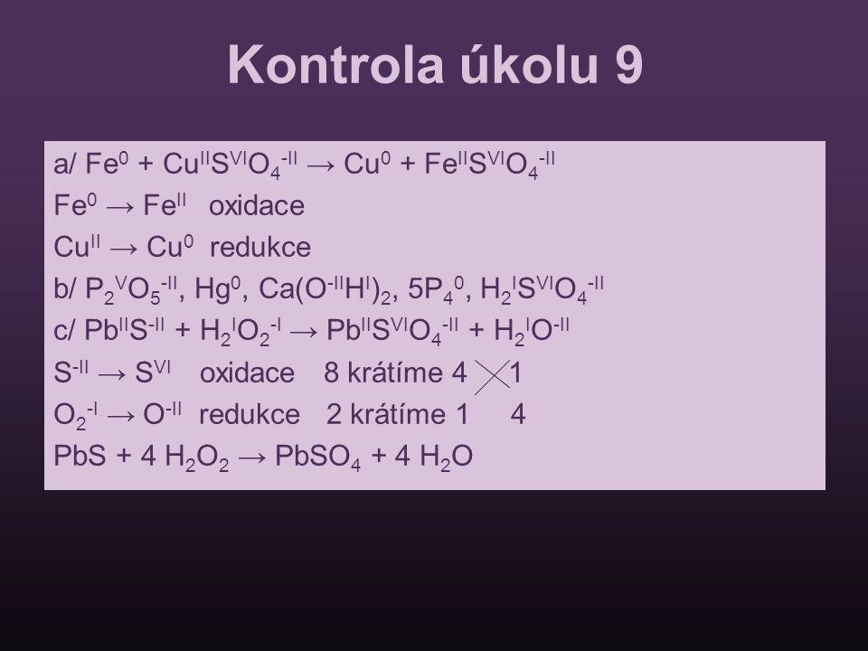 Kontrola úkolu 9 a/ Fe0 + CuIISVIO4-II → Cu0 + FeIISVIO4-II