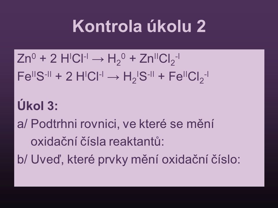 Kontrola úkolu 2 Zn0 + 2 HICl-I → H20 + ZnIICl2-I