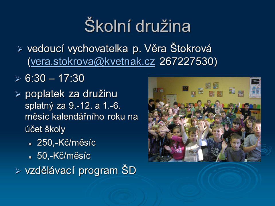 Školní družina vedoucí vychovatelka p. Věra Štokrová (vera.stokrova@kvetnak.cz 267227530) 6:30 – 17:30.