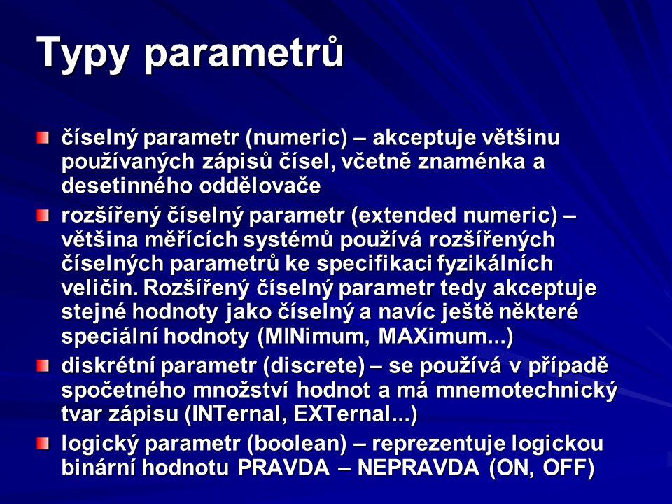 Typy parametrů číselný parametr (numeric) – akceptuje většinu používaných zápisů čísel, včetně znaménka a desetinného oddělovače.