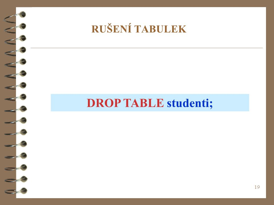 RUŠENÍ TABULEK DROP TABLE studenti;