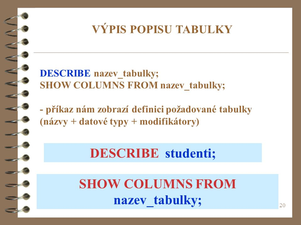 SHOW COLUMNS FROM nazev_tabulky;