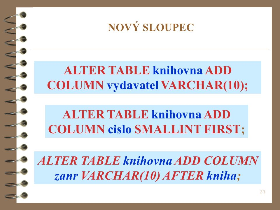 ALTER TABLE knihovna ADD COLUMN vydavatel VARCHAR(10);