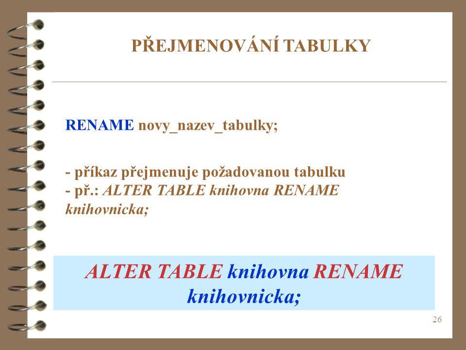 ALTER TABLE knihovna RENAME knihovnicka;