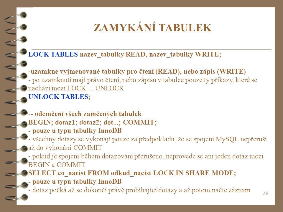 ZAMYKÁNÍ TABULEK LOCK TABLES nazev_tabulky READ, nazev_tabulky WRITE;