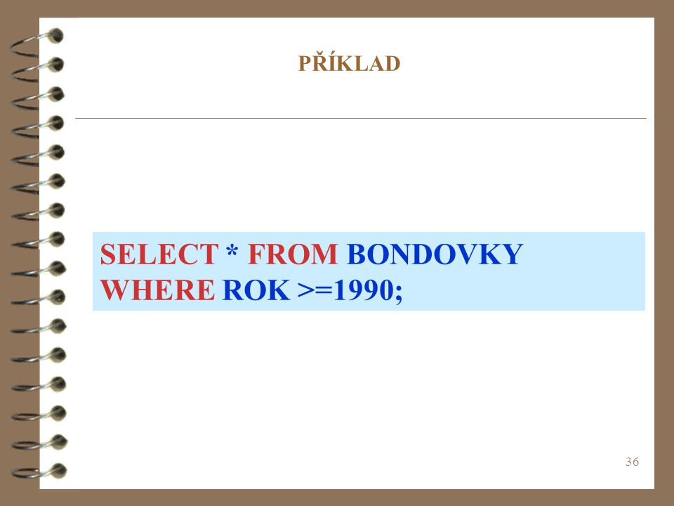 SELECT * FROM BONDOVKY WHERE ROK >=1990;