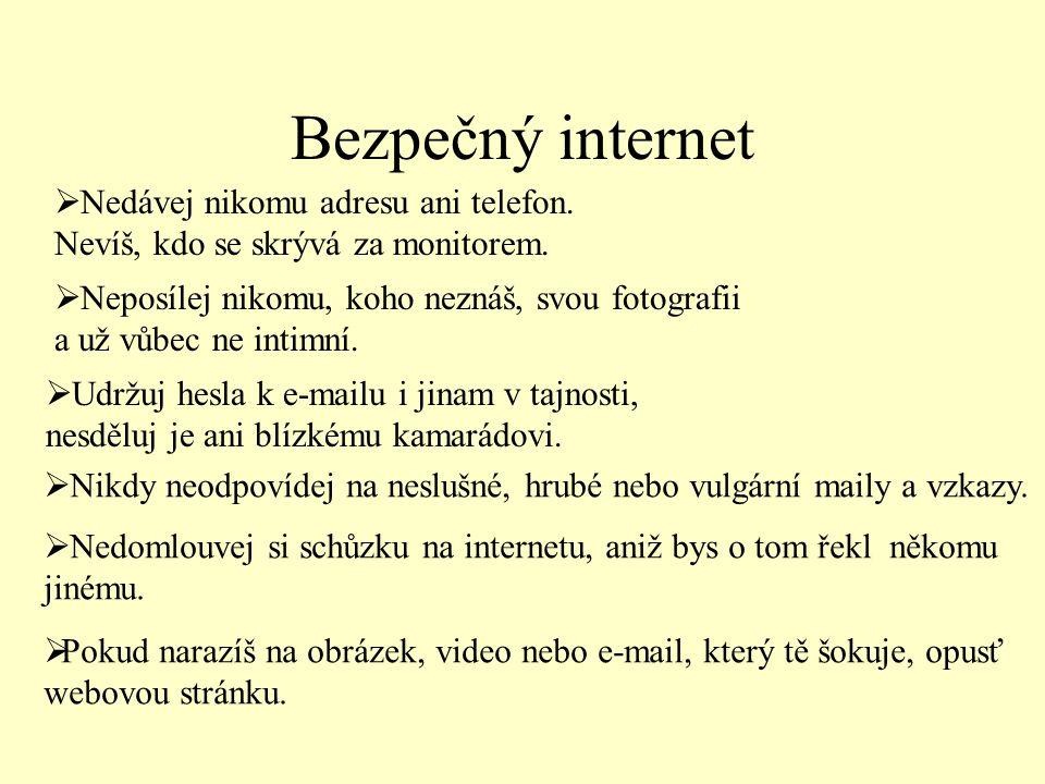 Bezpečný internet Nedávej nikomu adresu ani telefon. Nevíš, kdo se skrývá za monitorem.