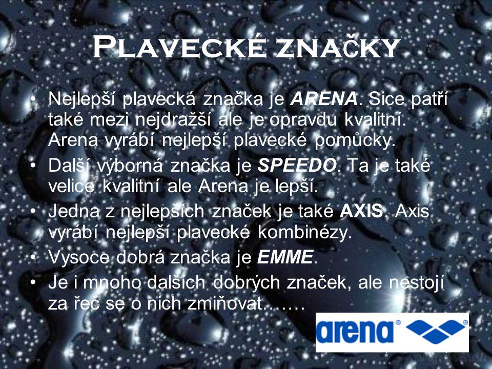 Plavecké značky Nejlepší plavecká značka je ARENA. Sice patří také mezi nejdražší ale je opravdu kvalitní. Arena vyrábí nejlepší plavecké pomůcky.