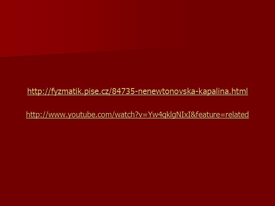 http://fyzmatik.pise.cz/84735-nenewtonovska-kapalina.html http://www.youtube.com/watch v=Yw4qklgNIxI&feature=related.