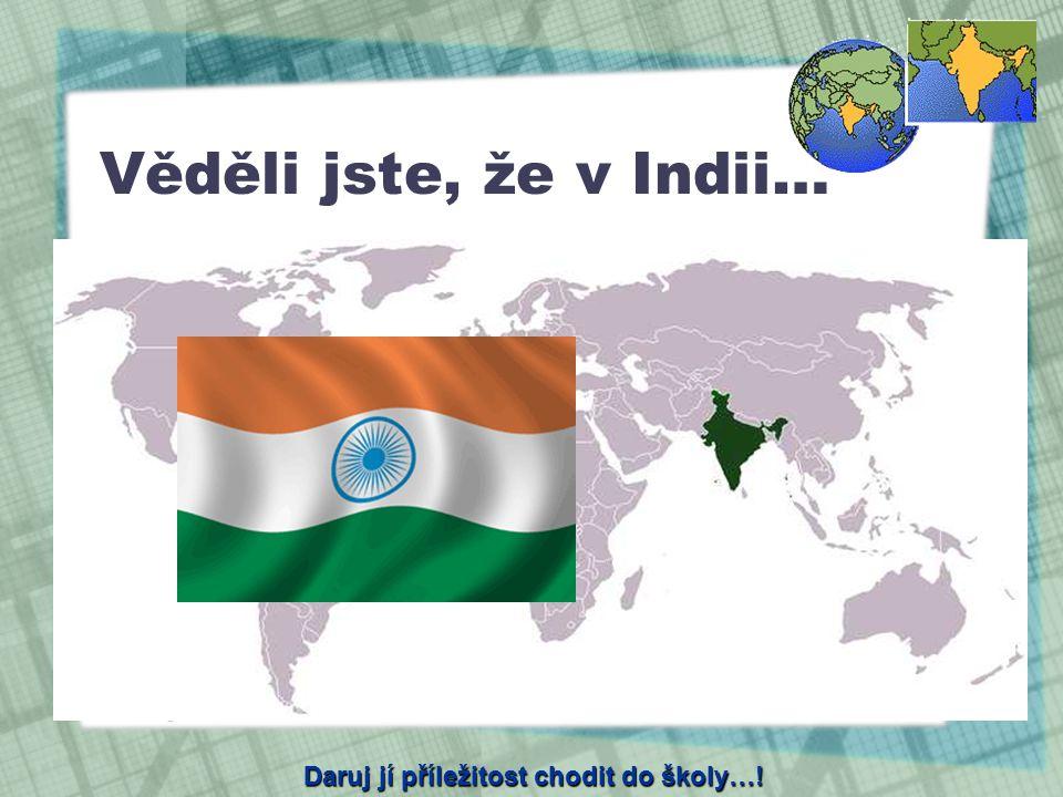 Věděli jste, že v Indii… pracuje 17,5 milionů dětí, tj. celých 6% indické populace. cca 75% obyvatel žije na vesnici.