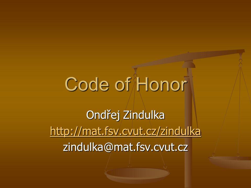 Code of Honor Ondřej Zindulka http://mat.fsv.cvut.cz/zindulka