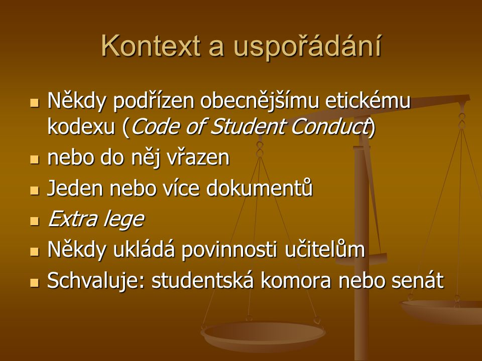 Kontext a uspořádání Někdy podřízen obecnějšímu etickému kodexu (Code of Student Conduct) nebo do něj vřazen.