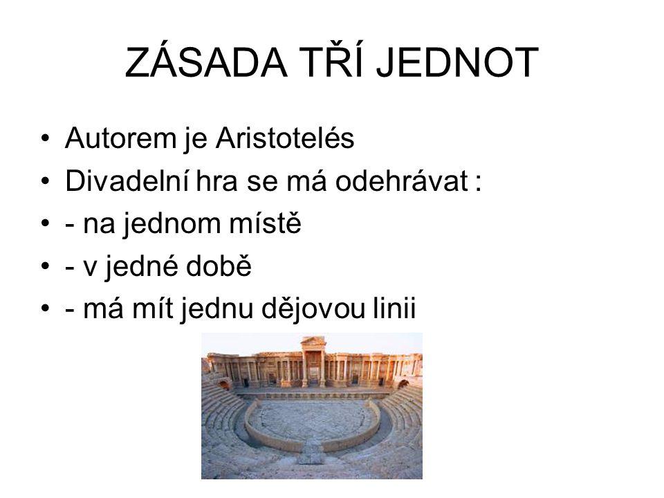 ZÁSADA TŘÍ JEDNOT Autorem je Aristotelés