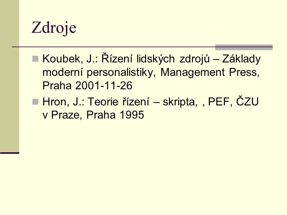 Zdroje Koubek, J.: Řízení lidských zdrojů – Základy moderní personalistiky, Management Press, Praha 2001-11-26.