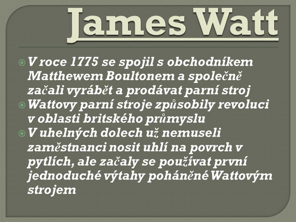 James Watt V roce 1775 se spojil s obchodníkem Matthewem Boultonem a společně začali vyrábět a prodávat parní stroj.