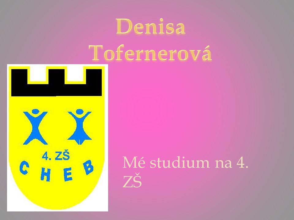 Denisa Tofernerová Mé studium na 4. ZŠ