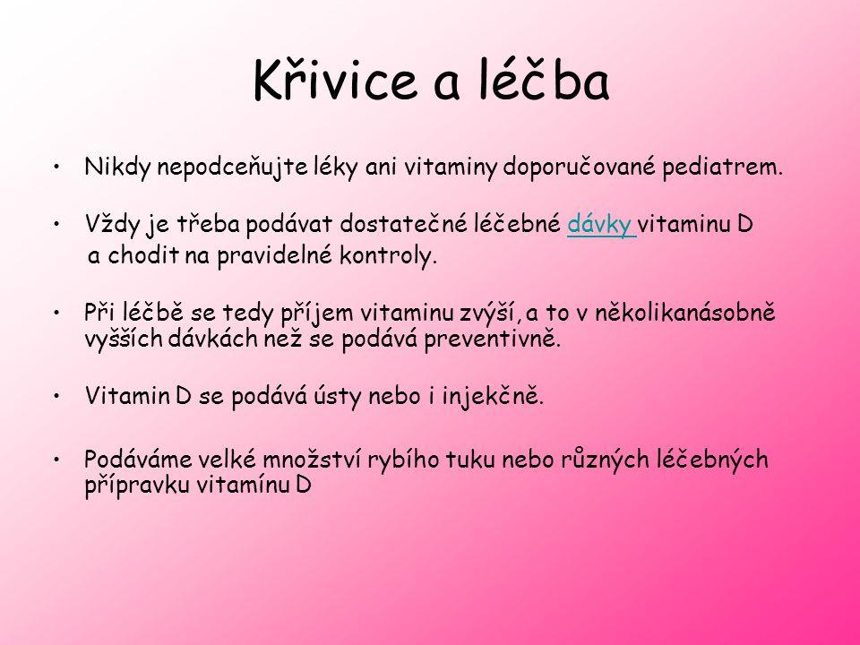 Křivice a léčba Nikdy nepodceňujte léky ani vitaminy doporučované pediatrem. Vždy je třeba podávat dostatečné léčebné dávky vitaminu D.