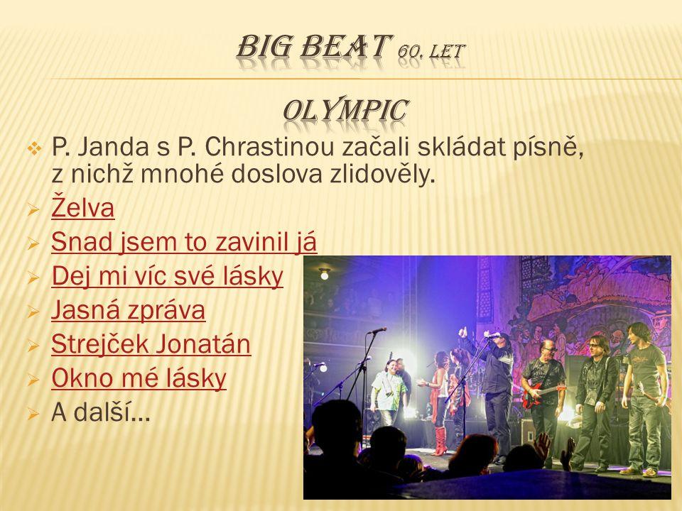 Big beat 60. let OLYMPIC. P. Janda s P. Chrastinou začali skládat písně, z nichž mnohé doslova zlidověly.