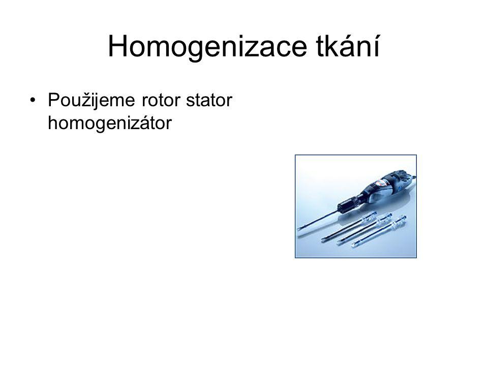 Homogenizace tkání Použijeme rotor stator homogenizátor
