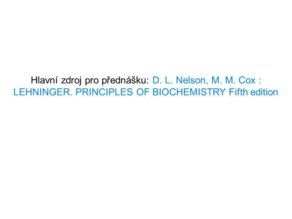 Hlavní zdroj pro přednášku: D. L. Nelson, M. M. Cox : LEHNINGER