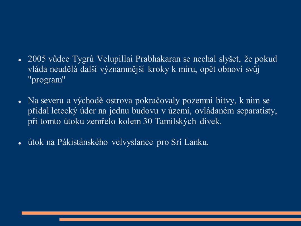 2005 vůdce Tygrů Velupillai Prabhakaran se nechal slyšet, že pokud vláda neudělá další významnější kroky k míru, opět obnoví svůj program