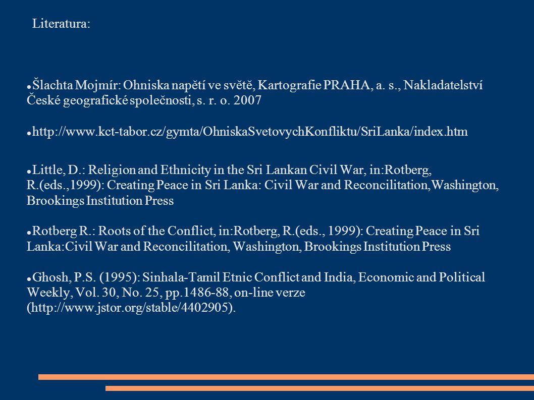 Literatura: Šlachta Mojmír: Ohniska napětí ve světě, Kartografie PRAHA, a. s., Nakladatelství České geografické společnosti, s. r. o. 2007.