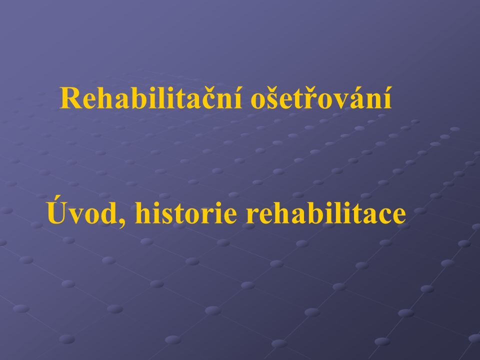 Rehabilitační ošetřování Úvod, historie rehabilitace