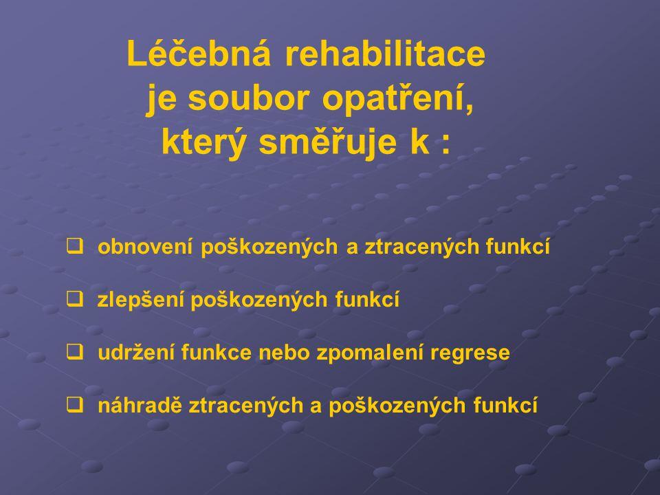 Léčebná rehabilitace je soubor opatření, který směřuje k :
