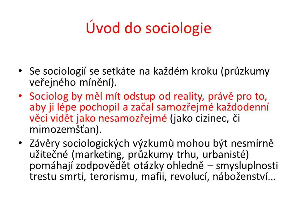 Úvod do sociologie Se sociologií se setkáte na každém kroku (průzkumy veřejného mínění).