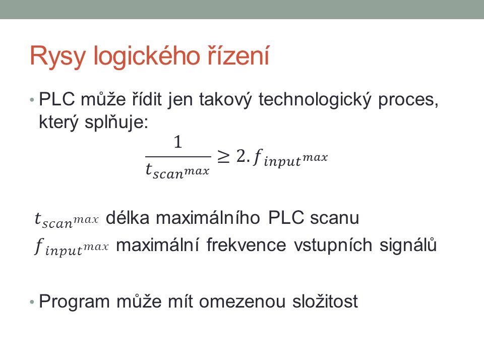 Rysy logického řízení PLC může řídit jen takový technologický proces, který splňuje: 1 𝑡 𝑠𝑐𝑎𝑛 𝑚𝑎𝑥 ≥2. 𝑓 𝑖𝑛𝑝𝑢𝑡 𝑚𝑎𝑥.