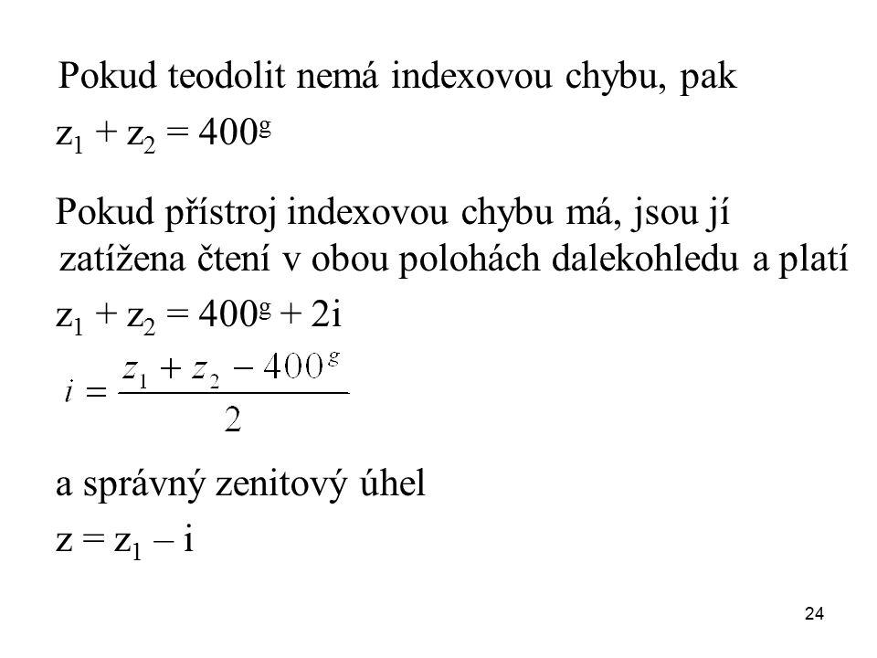 Pokud teodolit nemá indexovou chybu, pak
