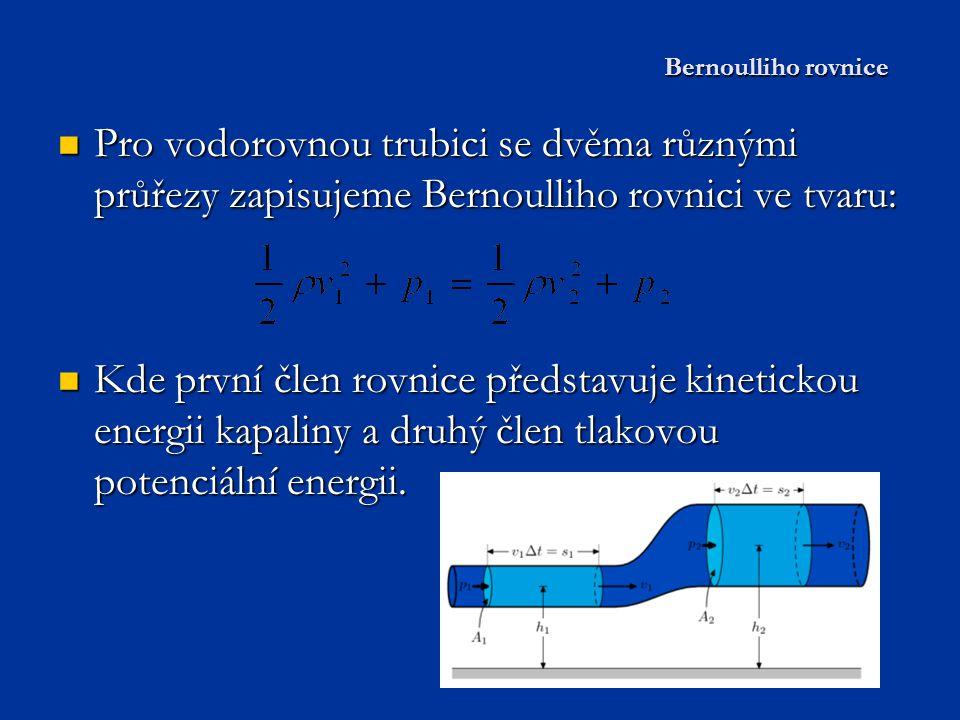 Bernoulliho rovnice Pro vodorovnou trubici se dvěma různými průřezy zapisujeme Bernoulliho rovnici ve tvaru:
