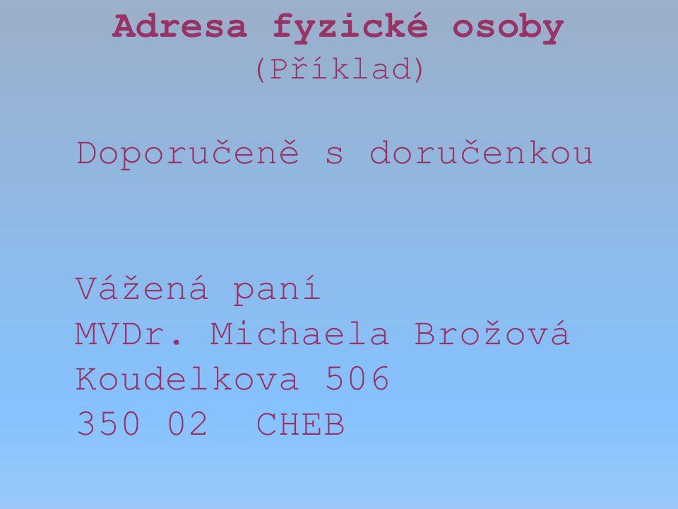 Adresa fyzické osoby Vážená paní MVDr. Michaela Brožová Koudelkova 506