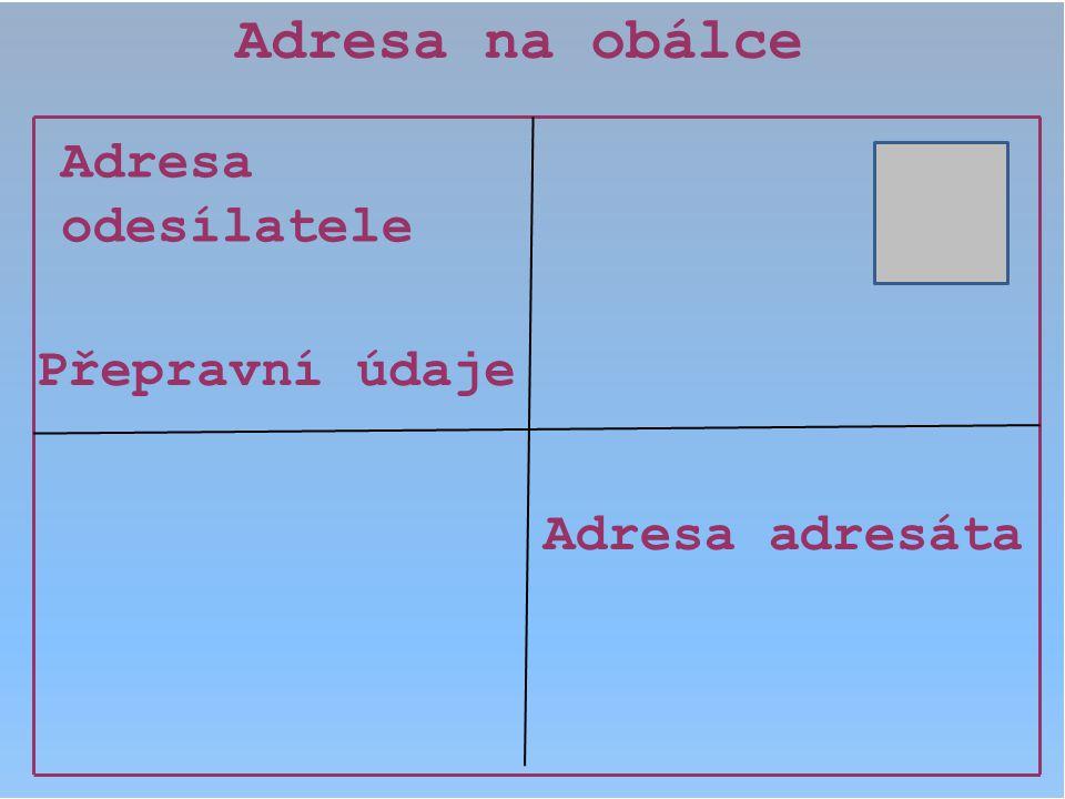 Adresa na obálce Adresa odesílatele Přepravní údaje Adresa adresáta